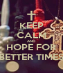 KEEP CALM AND HOPE FOR BETTER TIMES - Personalised Poster A4 size