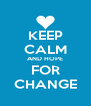 KEEP CALM AND HOPE FOR CHANGE - Personalised Poster A4 size