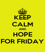KEEP CALM AND HOPE FOR FRIDAY - Personalised Poster A4 size