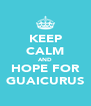 KEEP CALM AND HOPE FOR GUAICURUS - Personalised Poster A4 size