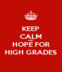 KEEP CALM AND HOPE FOR HIGH GRADES - Personalised Poster A4 size