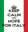 KEEP CALM AND HOPE FOR ITALY - Personalised Poster A4 size