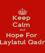 Keep  Calm  and Hope For  Laylatul Qadr - Personalised Poster A4 size