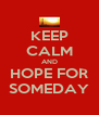 KEEP CALM AND HOPE FOR SOMEDAY - Personalised Poster A4 size