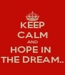 KEEP CALM AND HOPE IN  THE DREAM.. - Personalised Poster A4 size