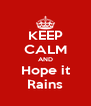 KEEP CALM AND Hope it Rains - Personalised Poster A4 size