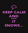 KEEP CALM AND HOPE IT SNOWS... - Personalised Poster A4 size