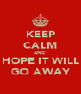 KEEP CALM AND HOPE IT WILL GO AWAY - Personalised Poster A4 size