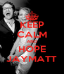 KEEP CALM AND HOPE JAYMATT - Personalised Poster A4 size
