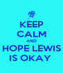 KEEP CALM AND HOPE LEWIS IS OKAY  - Personalised Poster A4 size