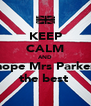 KEEP CALM AND hope Mrs Parker the best  - Personalised Poster A4 size