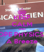 KEEP CALM AND HOPE PHYSICS is A Breeze - Personalised Poster A4 size
