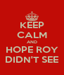 KEEP CALM AND HOPE ROY DIDN'T SEE - Personalised Poster A4 size