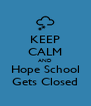 KEEP CALM AND Hope School Gets Closed - Personalised Poster A4 size