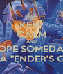 "KEEP CALM AND HOPE SOMEDAY THEY MADE A ""ENDER'S GAME"" MOVIE - Personalised Poster A4 size"