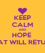 KEEP CALM AND HOPE  THAT WILL RETURN - Personalised Poster A4 size