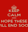 KEEP CALM AND HOPE THESE WILL END SOON - Personalised Poster A4 size