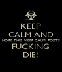 KEEP CALM AND HOPE THIS 'KEEP CALM' POSTS FUCKING DIE! - Personalised Poster A4 size