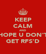 KEEP CALM AND HOPE U DON'T GET RFS'D - Personalised Poster A4 size