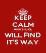 KEEP CALM AND HOPE WILL FIND IT'S WAY - Personalised Poster A4 size