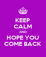 KEEP CALM AND HOPE YOU COME BACK - Personalised Poster A4 size