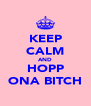 KEEP CALM AND HOPP ONA BITCH - Personalised Poster A4 size