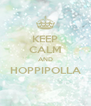 KEEP CALM AND HOPPIPOLLA  - Personalised Poster A4 size