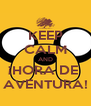 KEEP CALM AND ¡HORA DE  AVENTURA! - Personalised Poster A4 size
