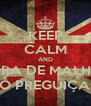 KEEP CALM AND HORA DE MALHAR XÔ PREGUIÇA!!! - Personalised Poster A4 size