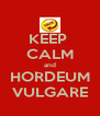 KEEP  CALM and HORDEUM VULGARE - Personalised Poster A4 size