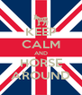 KEEP CALM AND HORSE AROUND - Personalised Poster A4 size
