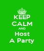 KEEP CALM AND Host A Party - Personalised Poster A4 size