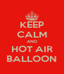 KEEP CALM AND HOT AIR  BALLOON  - Personalised Poster A4 size