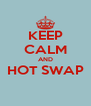 KEEP CALM AND HOT SWAP  - Personalised Poster A4 size