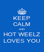 KEEP CALM AND HOT WEELZ LOVES YOU - Personalised Poster A4 size