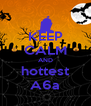 KEEP CALM AND hottest A6a - Personalised Poster A4 size