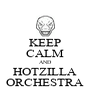 KEEP CALM AND HOTZILLA ORCHESTRA - Personalised Poster A4 size
