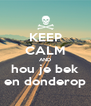 KEEP CALM AND hou je bek en donderop - Personalised Poster A4 size
