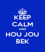 KEEP CALM AND HOU JOU BEK - Personalised Poster A4 size
