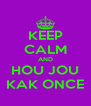 KEEP CALM AND HOU JOU KAK ONCE - Personalised Poster A4 size