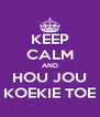 KEEP CALM AND HOU JOU KOEKIE TOE - Personalised Poster A4 size