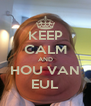 KEEP CALM AND HOU VAN EUL - Personalised Poster A4 size