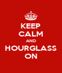 KEEP CALM AND HOURGLASS ON - Personalised Poster A4 size