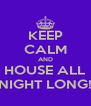 KEEP CALM AND HOUSE ALL NIGHT LONG! - Personalised Poster A4 size