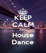 KEEP CALM AND House Dance - Personalised Poster A4 size
