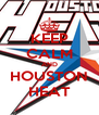 KEEP CALM AND HOUSTON HEAT - Personalised Poster A4 size