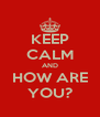 KEEP CALM AND HOW ARE YOU? - Personalised Poster A4 size