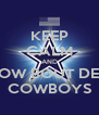 KEEP CALM AND HOW BOUT DEM COWBOYS - Personalised Poster A4 size
