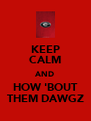 KEEP CALM AND HOW 'BOUT THEM DAWGZ - Personalised Poster A4 size