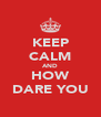 KEEP CALM AND HOW DARE YOU - Personalised Poster A4 size